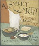Gage, Fran: A Sweet Quartet: Sugar, Almonds, Eggs, and Butter  A Baker&#39;s Tour Including 33 Recipes