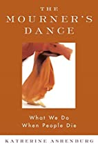 The Mourner's Dance: What We Do When People…