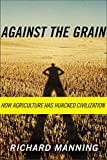 Manning, Richard: Against The Grain: How Agriculture Has Hijacked Civilization