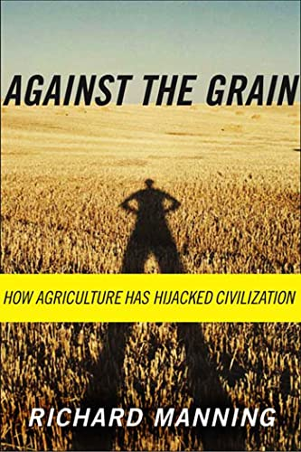 against-the-grain-how-agriculture-has-hijacked-civilization