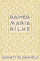 Sonnets to Orpheus by Rainer Maria Rilke