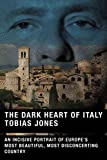 Jones, Tobias: The Dark Heart Of Italy