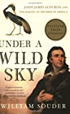 Souder, William: Under A Wild Sky: John James Audubon And The Making Of The Birds Of America