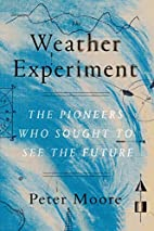 The Weather Experiment: The Pioneers Who…