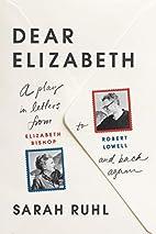 Dear Elizabeth: A Play in Letters from…