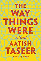 The Way Things Were: A Novel by Aatish…