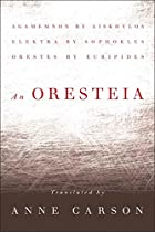 An Oresteia: Agamemnon by Aiskhylos; Elektra…
