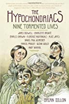 The Hypochondriacs: Nine Tormented Lives by…