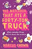Chown, Marcus: The Matchbox That Ate a Forty-Ton Truck: What Everyday Things Tell Us About the Universe