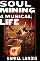 Soul Mining: A Musical Life by Daniel Lanois