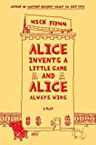 Flynn, Nick: Alice Invents a Little Game and Alice Always Wins: A Play