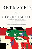 Packer, George: Betrayed: A Play