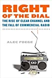 Foege, Alec: Right of the Dial: The Rise of Clear Channel and the Fall of Commercial Radio
