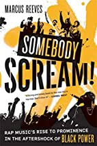 Somebody Scream!: Rap Music's Rise to…