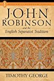 George, Timothy: John Robinson and the English Separatist Tradition