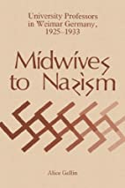 Midwives to Nazism : university professors…