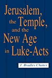 Chance, J. Bradley: Jerusalem, the Temple, and the New Age in Luke-Acts