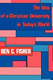 Fisher, Ben C.: The Idea of a Christian University in Today&#39;s World
