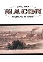 Civil War Macon: The History of a…