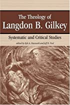 The Theology of Langdon B. Gilkey:&hellip;