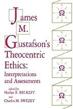 James M. Gustafson's Theocentric Ethics:…