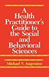 Angrosino, Michael V.: A Health Practitioner's Guide to the Social and Behavioral Sciences