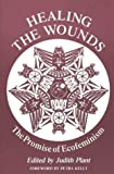 Plant, Judith: Healing the Wounds: The Promise of Ecofeminism
