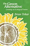 Brian Tokar: The Green Alternative: Creating An Ecological Future