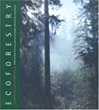 Drengson, Alan Rike: Ecoforestry: The Art and Science of Sustainable Forest Use