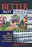 Fodor, Eben: Better Not Bigger: How to Take Control of Urban Growth and Improve Your Community