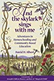 Albert, David H.: And the Skylark Sings With Me: Adventures in Homeschooling and Community-Based Education
