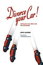 Divorce Your Car! : Ending the Love Affair…