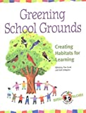 Grant, Tim: Greening School Grounds: Creating Habitats for Learning