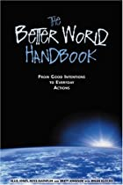 The Better World Handbook : From Good…