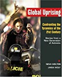 Wolf, Linda: Global Uprising: Confronting the Tyrannies of the 21st Century  Stories from a New Generation of Activists