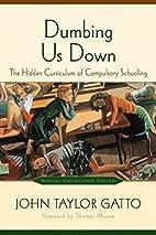 Dumbing Us Down: The Hidden Curriculum of…