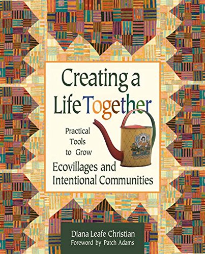 creating-a-life-together-practical-tools-to-grow-ecovillages-and-intentional-communities