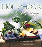 Hollyhock Cooks: Hollyhock Cooks: Food to Nourish Body, Mind and Soil