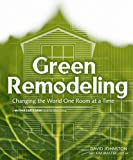Johnston, David R.: Green Remodeling: Changing the World One Room at a Time