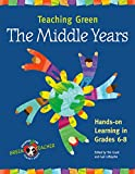 Grant, Tim: Teaching Green: The Middle Years  Hands-On Learning in Grades 6-8