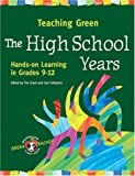 Grant, Tim: Teaching Green -- the High School Years: Hands-on Learning in Grades 9-12
