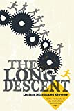 Greer, John Michael: The Long Descent: A User's Guide to the End of the Industrial Age