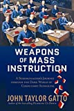 Gatto, John Taylor: Weapons of Mass Instruction: A Schoolteacher's Journey Through the Dark World of Compulsory Schooling