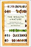 Greer, John Michael: The Wealth of Nature: Economics as if Survival Mattered