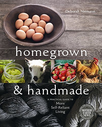 homegrown-and-handmade-a-practical-guide-to-more-self-reliant-living