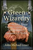 Greer, John Michael: Green Wizardry: Conservation, Solar Power, Organic Gardening, and Other Hands-On Skills From the Appropriate Tech Toolkit