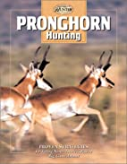 Pronghorn Hunting (The Complete Hunter) by…