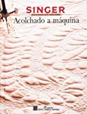 Singer Sewing Reference Library: Acolchado a máquina / Quilting by Machine