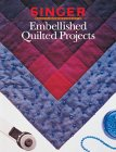 The Editors of Creative Publishing international: Embellished Quilted Projects (Singer Sewing Reference Library)