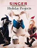 The Editors of Creative Publishing international: Holiday Projects (Singer Sewing)